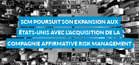 SCM poursuit son expansion aux États-Unis avec l'acquisition de la compagnie Affirmative Risk Management